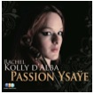 Passion Ysaye, Rachel Kolly d'Alba,