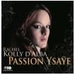 Passion Ysaye, Rachel Kolly d'Alba,